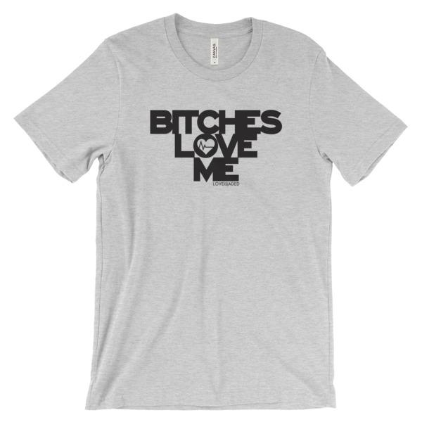 Bitches Love Me- Unisex short sleeve t-shirt